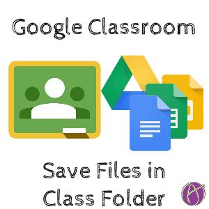 Google Classroom Save Files in Class Folder Google Classroom Files