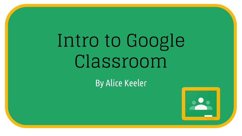 Intro to Google Classroom Resources - Teacher Tech