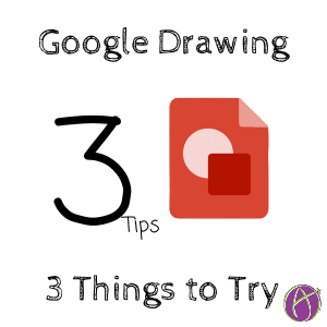 Google Drawing 3 Things to Try