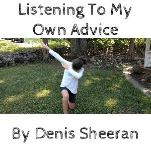 denis sheeran listening to my own advice