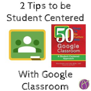 2 tips to be student centered with Google Classroom