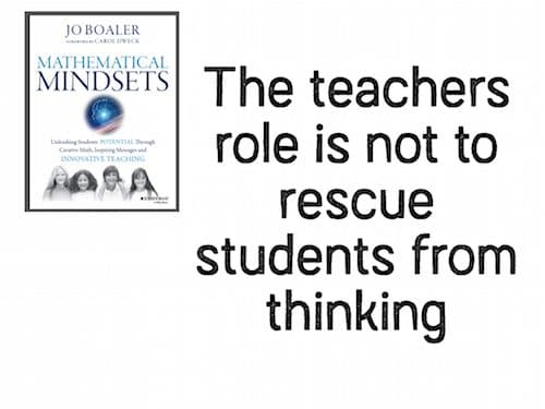 The teachers role is not to rescue the students from thinking jo boaler