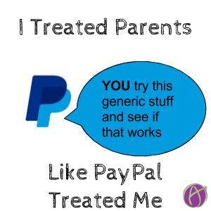 i treated parents like paypal treated me