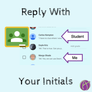 google classroom reply with your initials