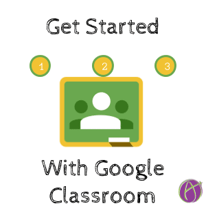 Get Started with Google Classroom