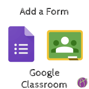 add a google form to google classroom