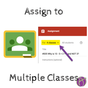 Google Classroom assign to multiple classes