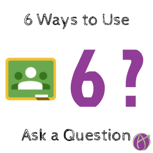 Google classroom 6 ways to use ask a question alice keeler
