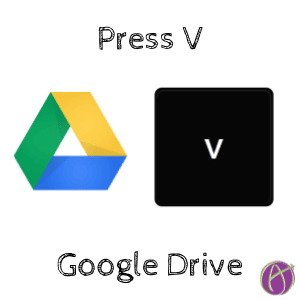 Press V in Google Drive