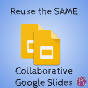 Reuse the SAME collaborative Google Slides