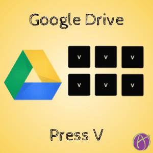 Google Drive: Press V