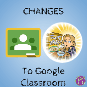 changes to google classroom Fall 2018