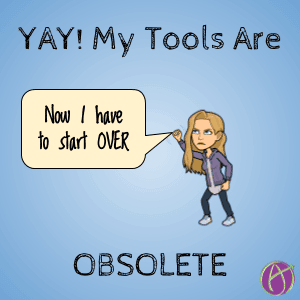 your tools are obsolete