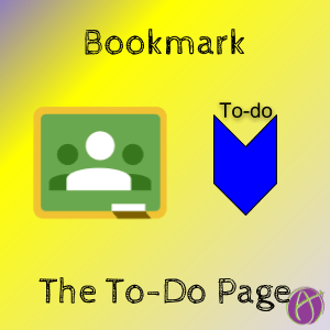 bookmark the todo page in Google Classroom