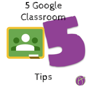5 Tips for Google Classroom