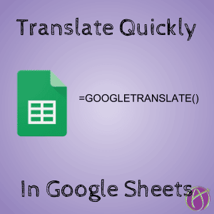 Translate quickly in google sheets