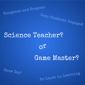 I'm Not a Science Teacher, I'm a Game Master