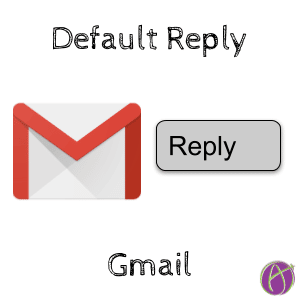 Gmail: Default Reply Behavior