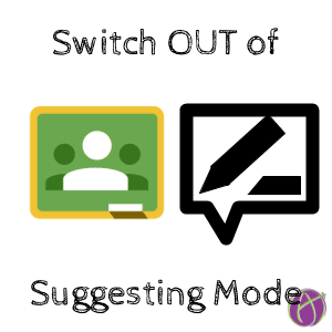 Google Classroom Swith OUT of Suggesting Mode