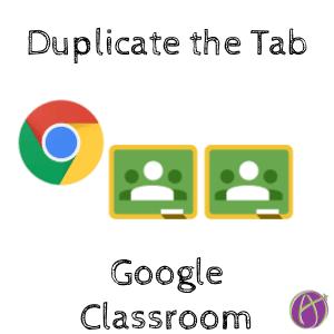 Google Classroom: Duplicate the Tab