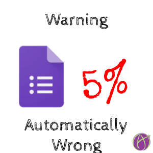 WARNING: Google Forms Marks it WRONG