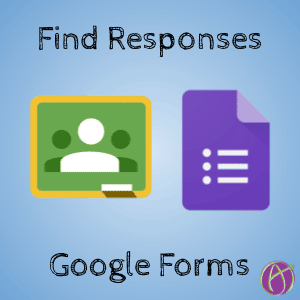 Find Google Forms responses in Google Classroom