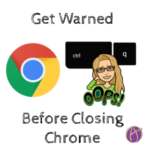Chrome Browser: Confirm Control Q to Quit