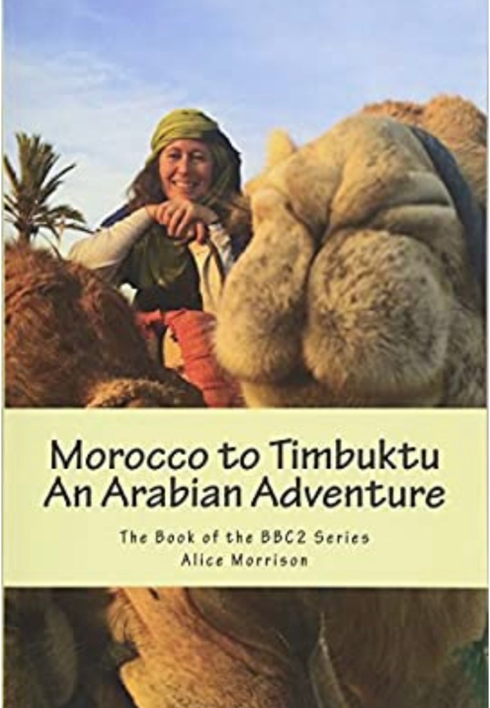 Morocco to Timbuktu: An Arabian Adventure by Alice Morrison
