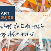 Art Juice podcast what do I do with my old art