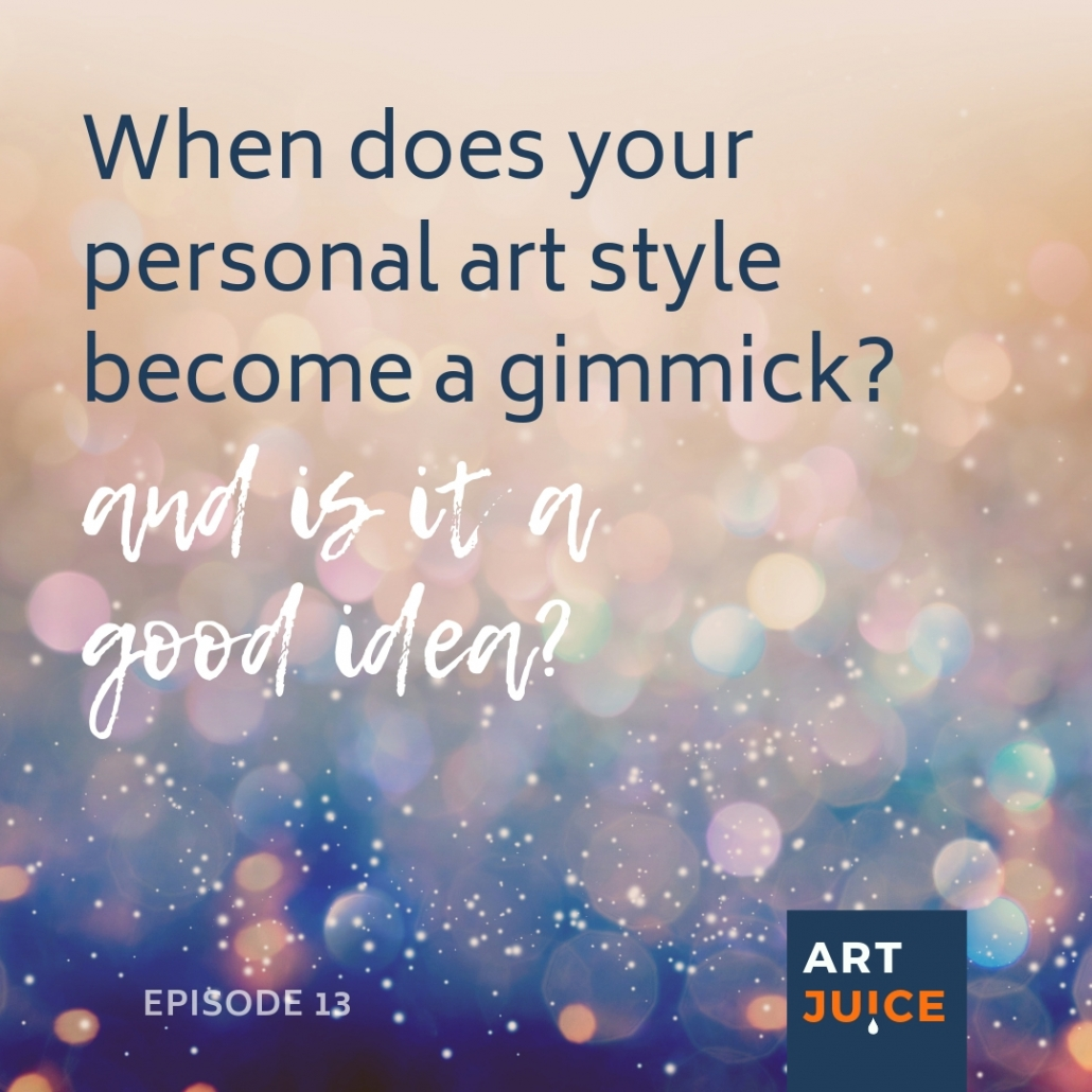 When does personal style become a gimmick? Art Juice podcast 13