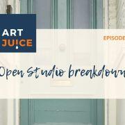Art Juice podcast Open Studios for artists