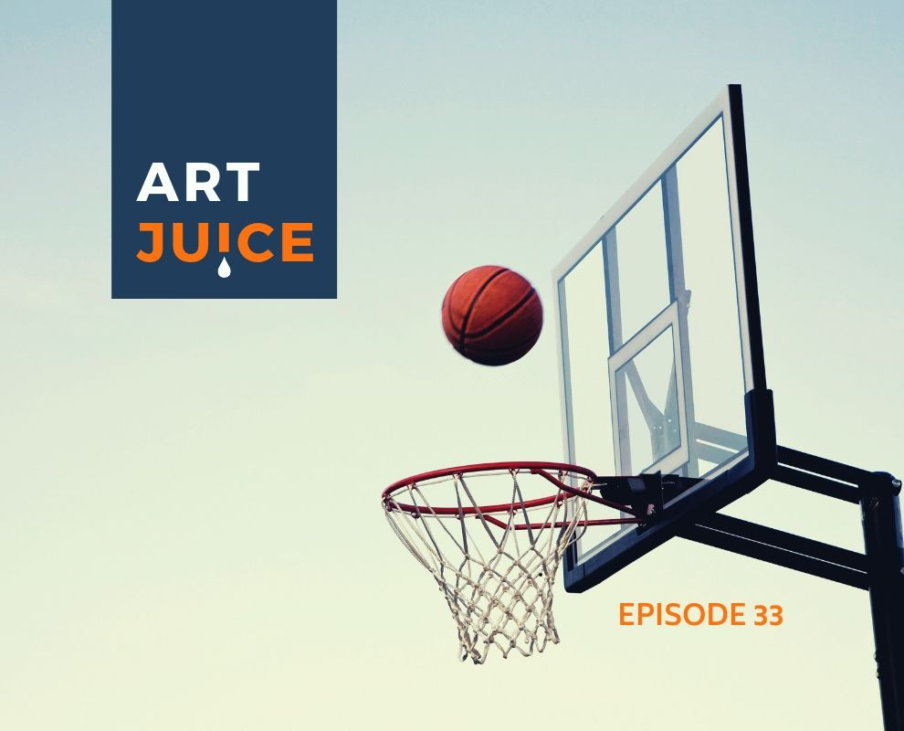 Art Juice podcast episode 33 making good art every time - a basketball scoring a goal