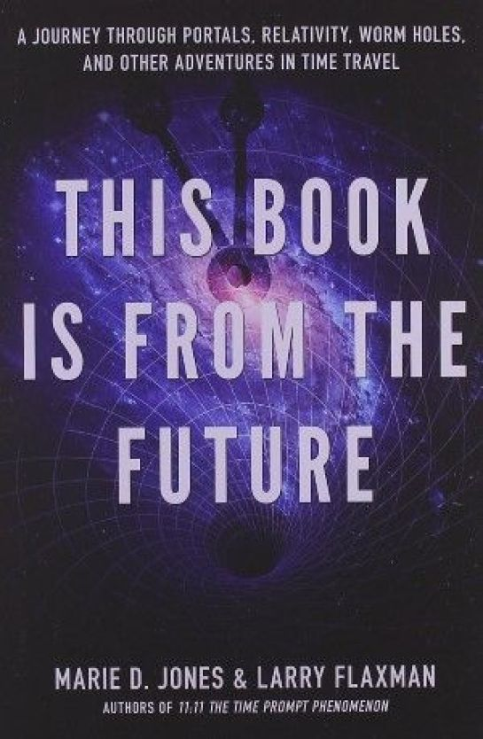 This Book Is From The Future: A Journey Through Portals, Relativity, Worm Holes, and Other Adventures in Time Travel