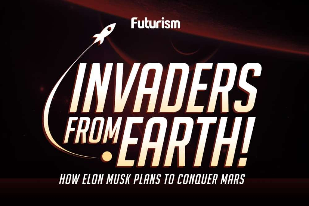 Invaders From Earth!: How Elon Musk Plans to Conquer Mars