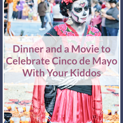 Dinner and a Movie to Celebrate Cinco de Mayo With Your Kiddos