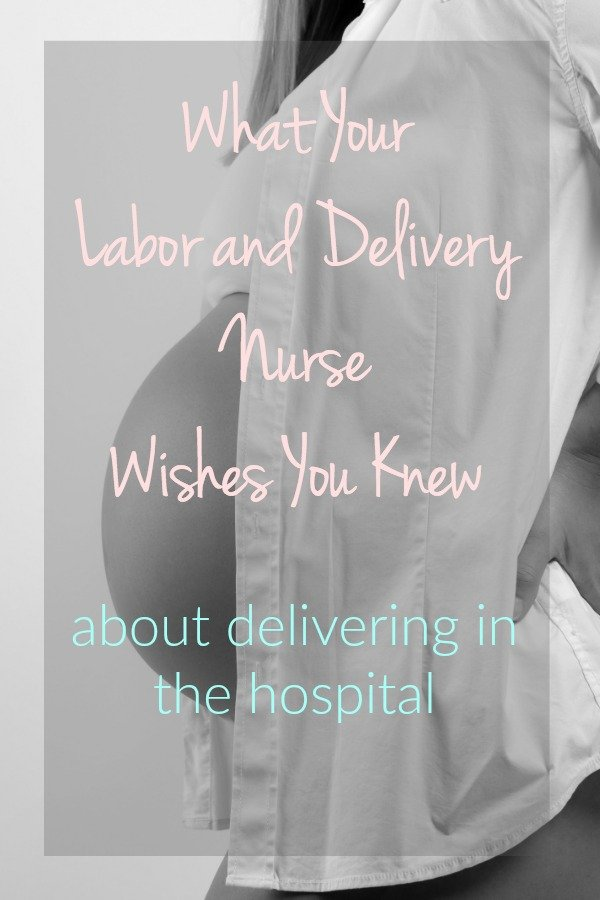 labor and delivery nurse, labor and delivery tips, labor and delivery advice, childbirth advice
