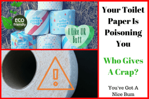 Your Toilet Paper Is Poisoning You! – Who Gives A Crap? You've Got A Nice Bum