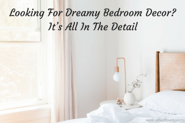 Looking For Dreamy Bedroom Decor? It's All In The Detail