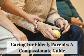 Caring For Elderly Parents: A Compassionate Guide