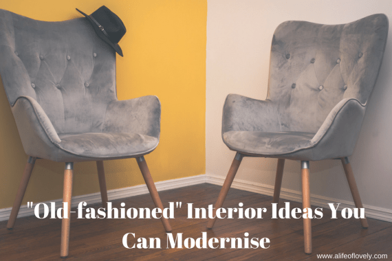 """""""Old-fashioned"""" Interior Ideas You Can Modernise"""