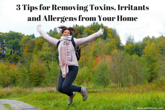 3 Tips for Removing Toxins, Irritants and Allergens from Your Home