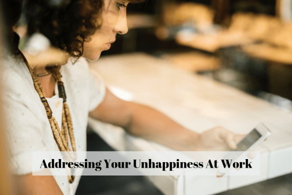 Addressing Your Unhappiness At Work
