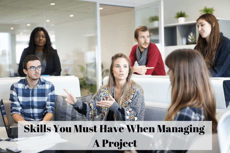 Skills You Must Have When Managing A Project