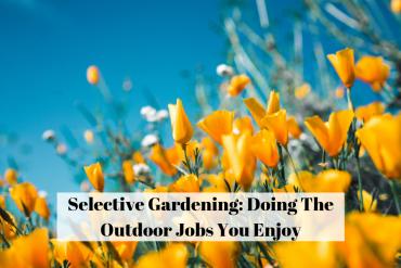 Selective Gardening: Doing The Outdoor Jobs You Enjoy