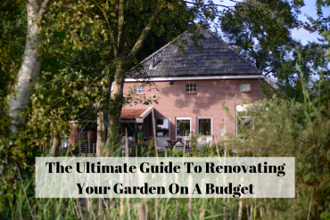 The Ultimate Guide To Renovating Your Garden On A Budget