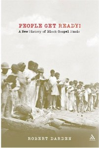 People Get Ready: A New History of Black Gospel Music by Robert Darden