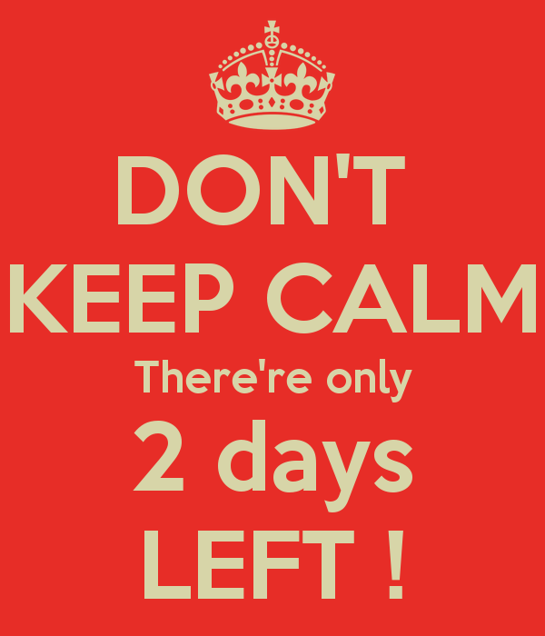 don-t-keep-calm-there-re-only-2-days-left