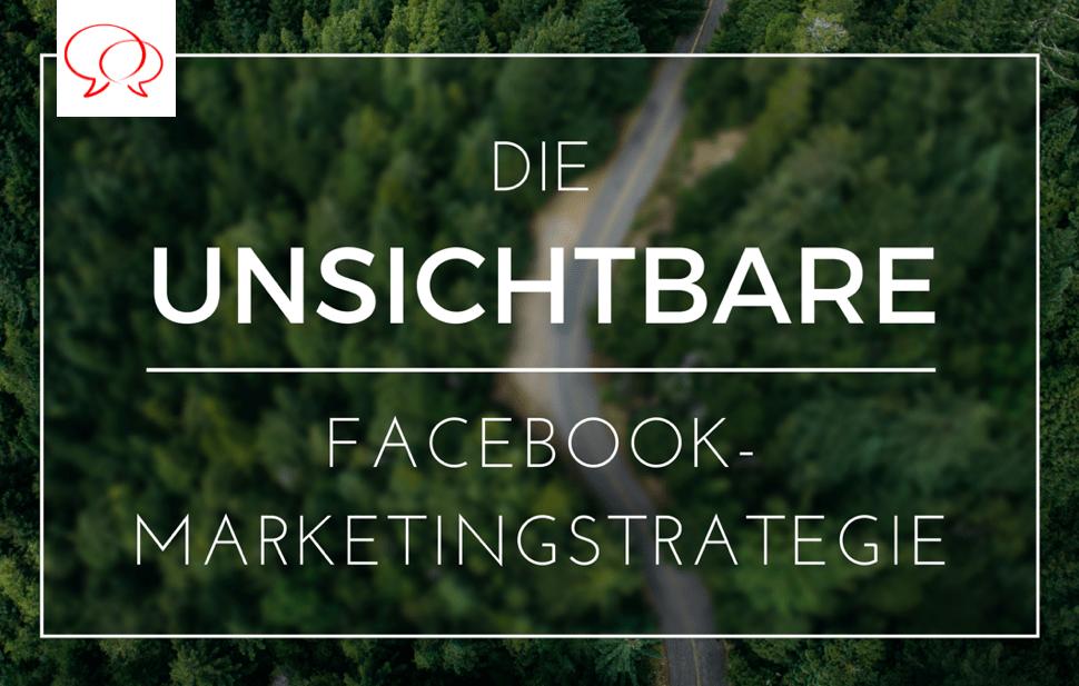 Die unsichtbare Facebook-Marketing-Strategie
