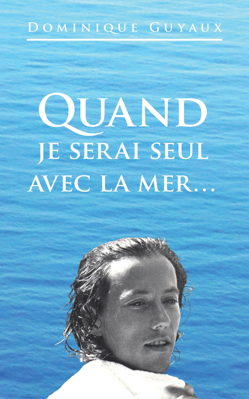 1ere-couverture-quand-je-serai-seul-avec-la-mer