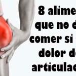 8 alimentos que no debes comer si tienes dolor de las articulaciones